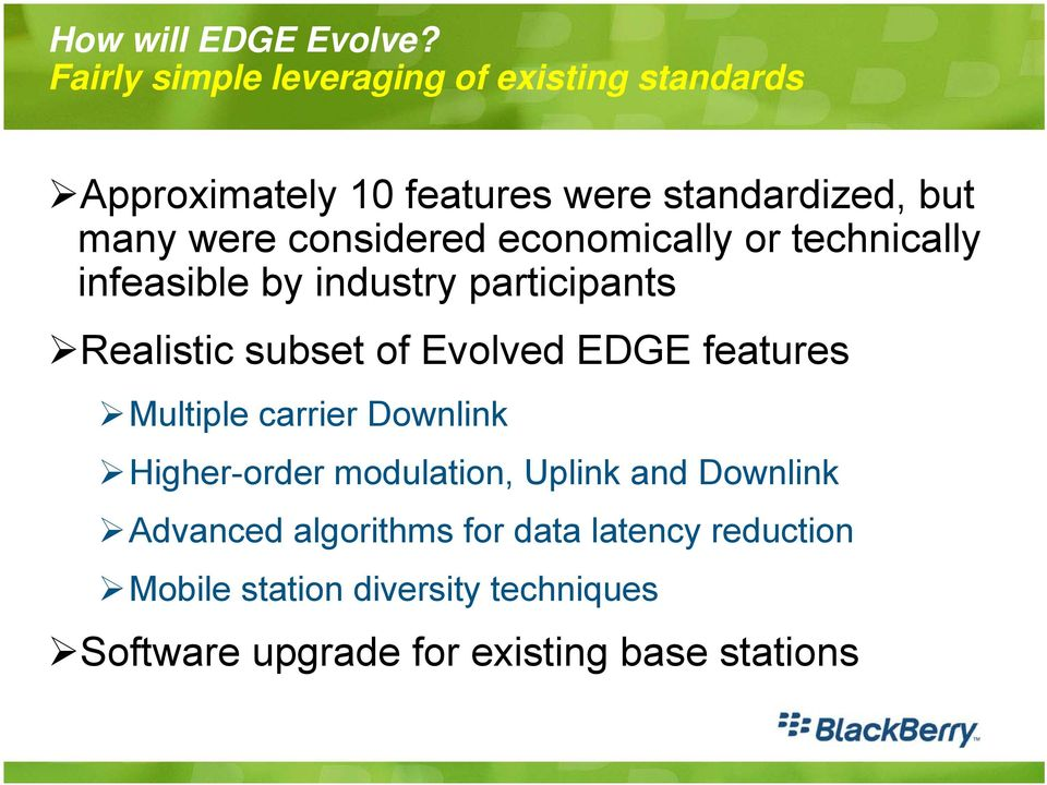 considered economically or technically infeasible by industry participants Realistic subset of Evolved EDGE