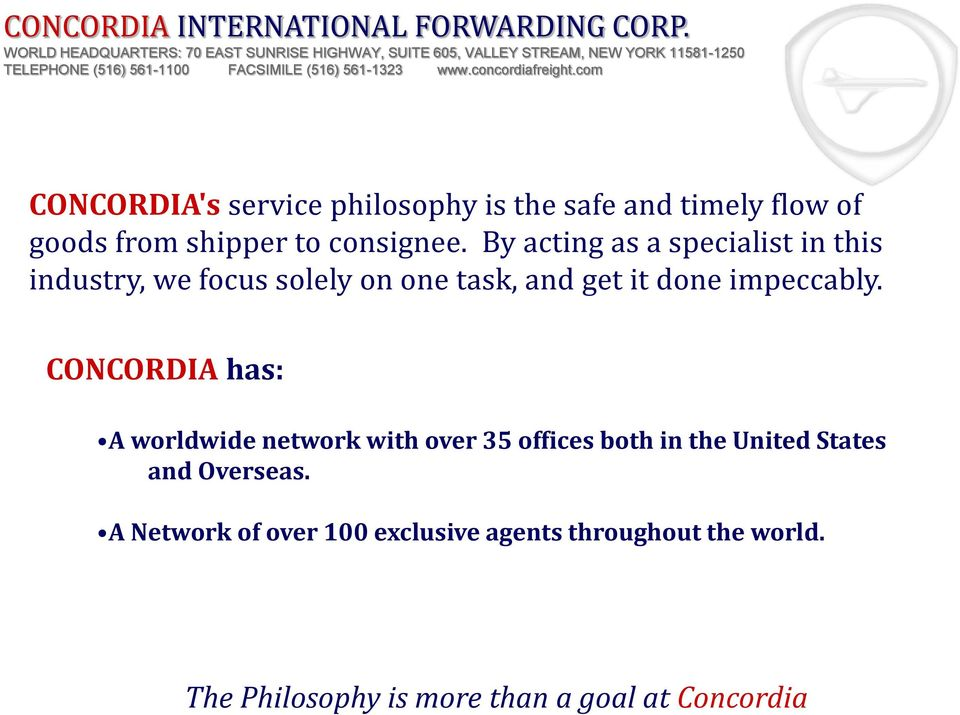 concordiafreight.com CONCORDIA's service philosophy is the safe and timely flow of goods from shipper to consignee.