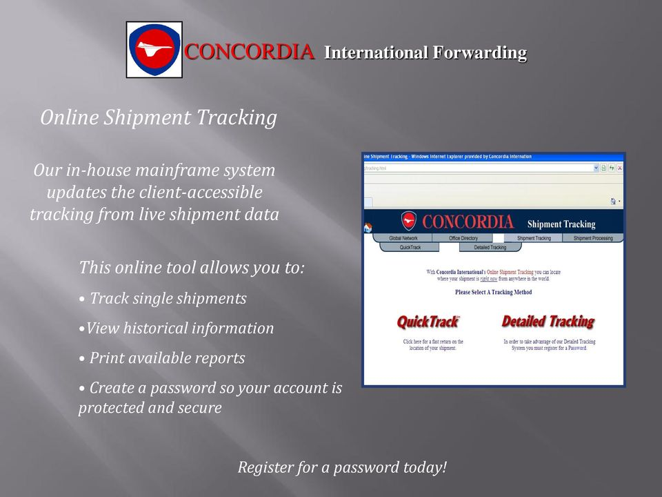 to: Track single shipments View historical information Print available reports