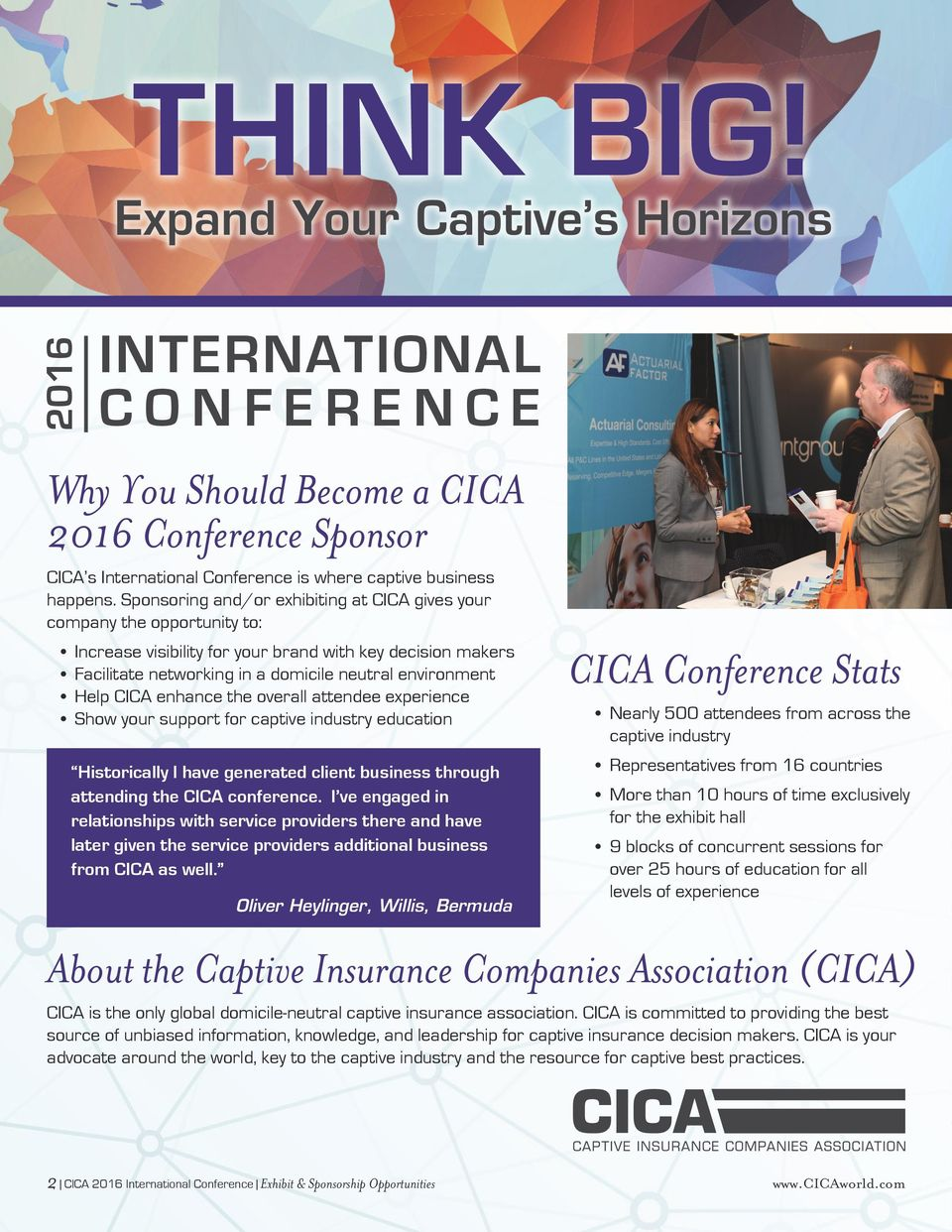 CICA enhance the overall attendee experience Show your support for captive industry education Historically I have generated client business through attending the CICA conference.