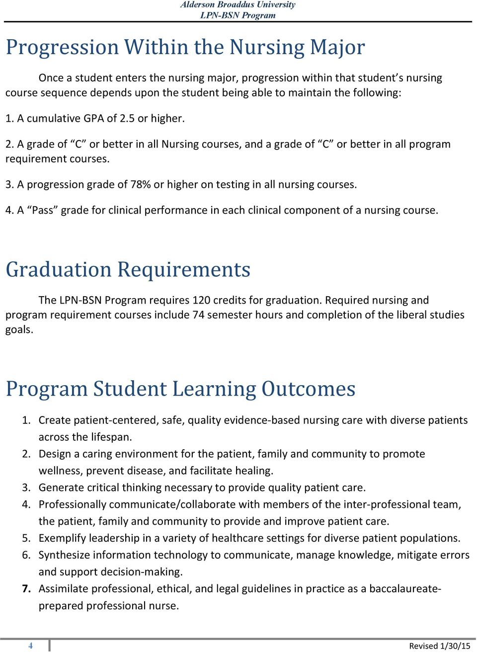 . A progression grade of 78% or higher on testing in all nursing courses. 4. A Pass grade for clinical performance in each clinical component of a nursing course.