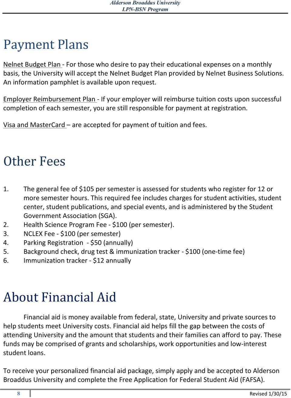 Employer Reimbursement Plan - If your employer will reimburse tuition costs upon successful completion of each semester, you are still responsible for payment at registration.