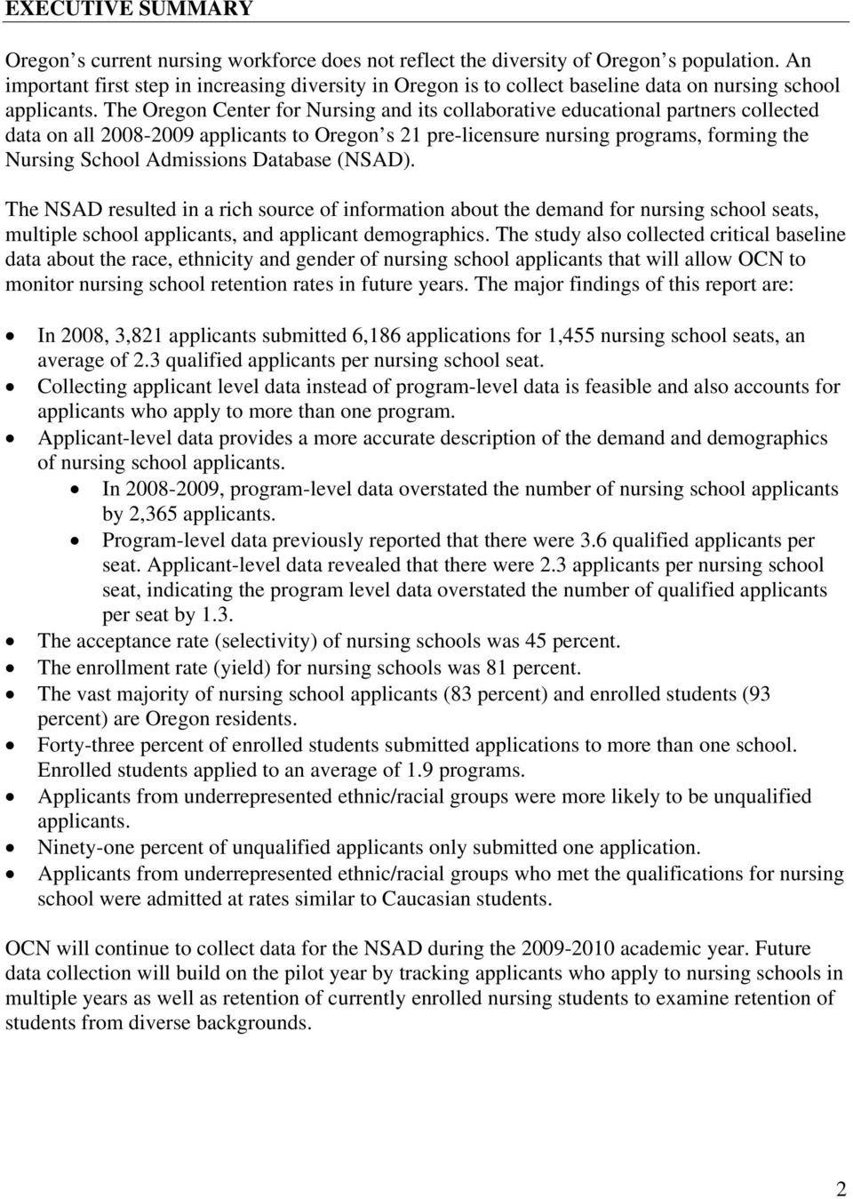 The Oregon Center for Nursing and its collaborative educational partners collected data on all 2008-2009 applicants to Oregon s 21 pre-licensure nursing programs, forming the Nursing School