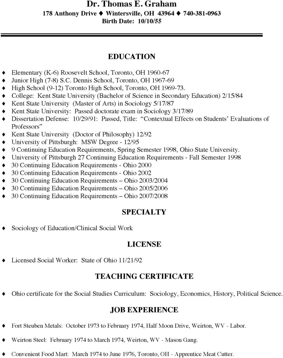 Sociology 3/17/89 Dissertation Defense: 10/29/91: Passed, Title: Contextual Effects on Students Evaluations of Professors Kent State University (Doctor of Philosophy) 12/92 University of Pittsburgh: