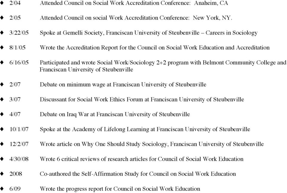 Spoke at Gemelli Society, Franciscan University of Steubenville Careers in Sociology Wrote the Accreditation Report for the Council on Social Work Education and Accreditation Participated and wrote