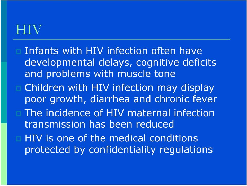 diarrhea and chronic fever The incidence of HIV maternal infection transmission has