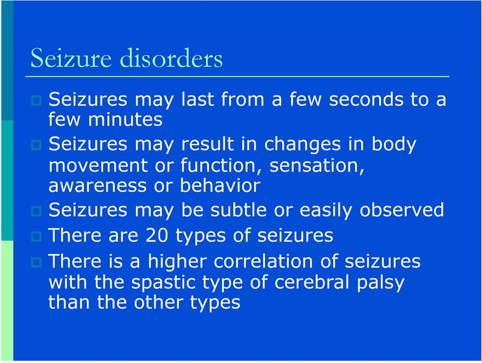 Seizures may be subtle or easily observed There are 20 types of seizures There is a