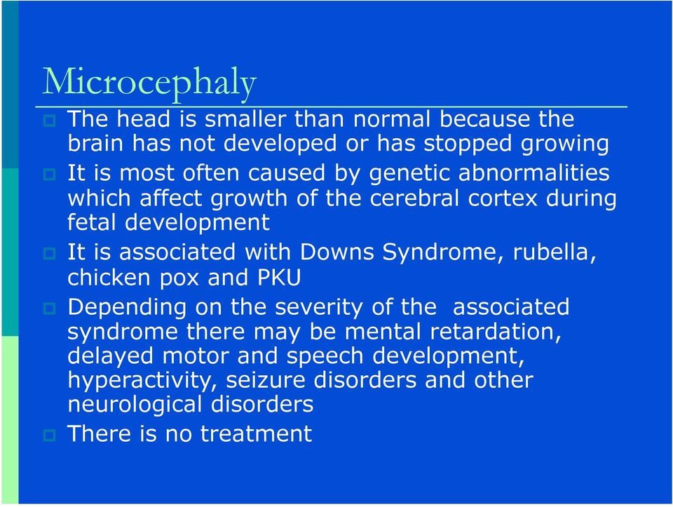 Downs Syndrome, rubella, chicken pox and PKU Depending on the severity of the associated syndrome there may be mental