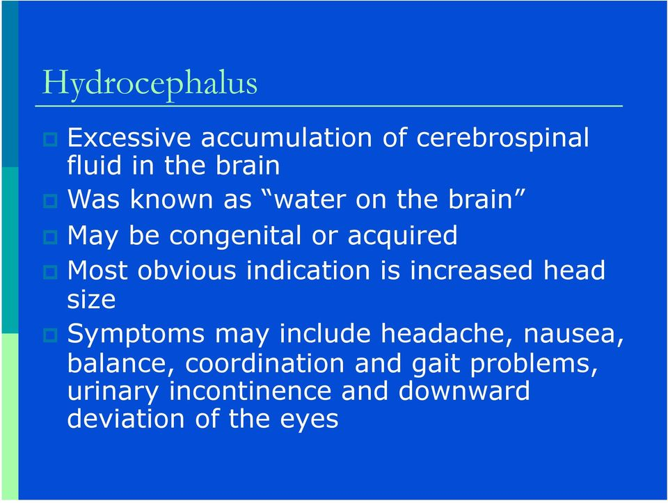 indication is increased head size Symptoms may include headache, nausea,