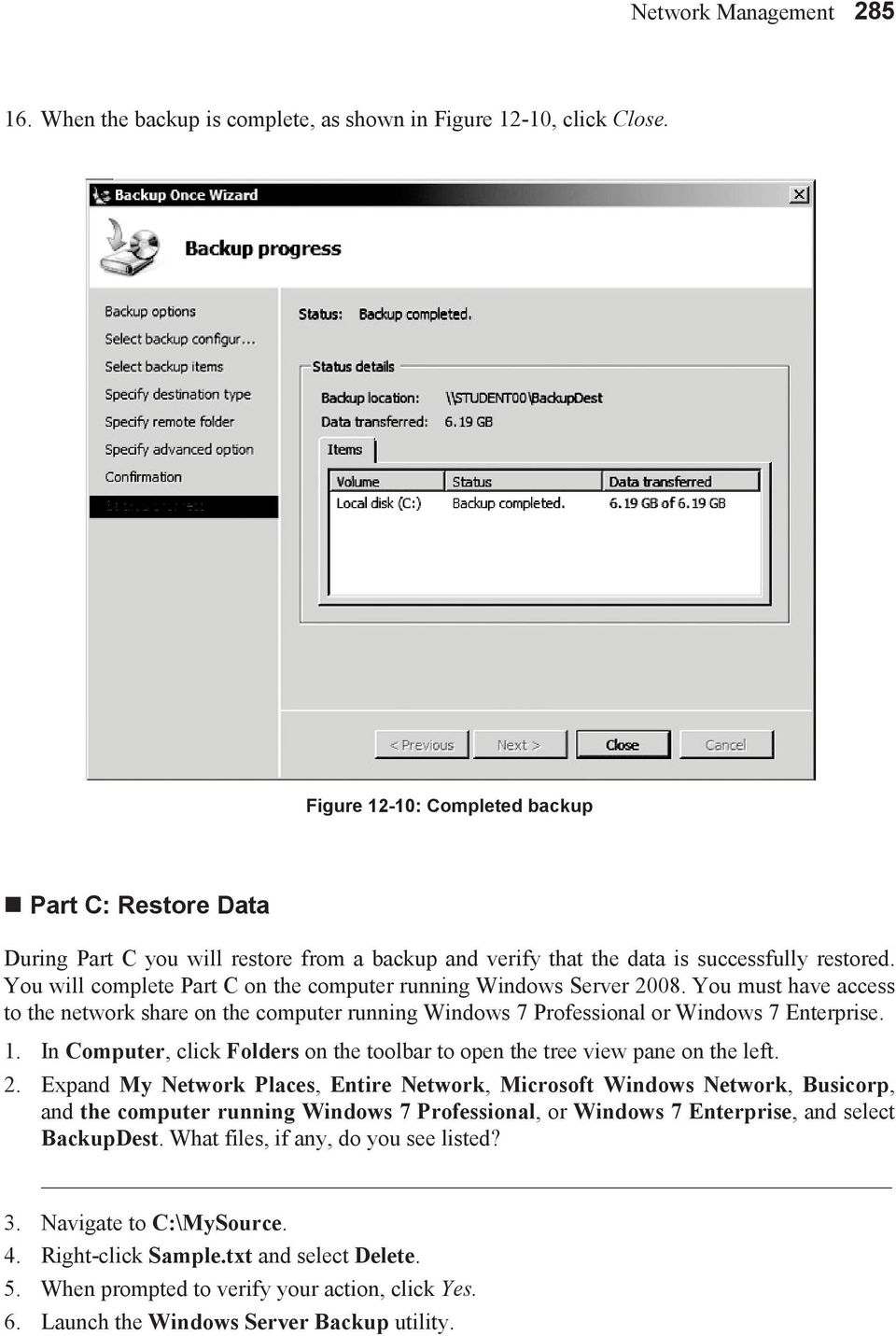 You will complete Part C on the computer running Windows Server 2008. You must have access to the network share on the computer running Windows 7 Professional or Windows 7 Enterprise. 1.