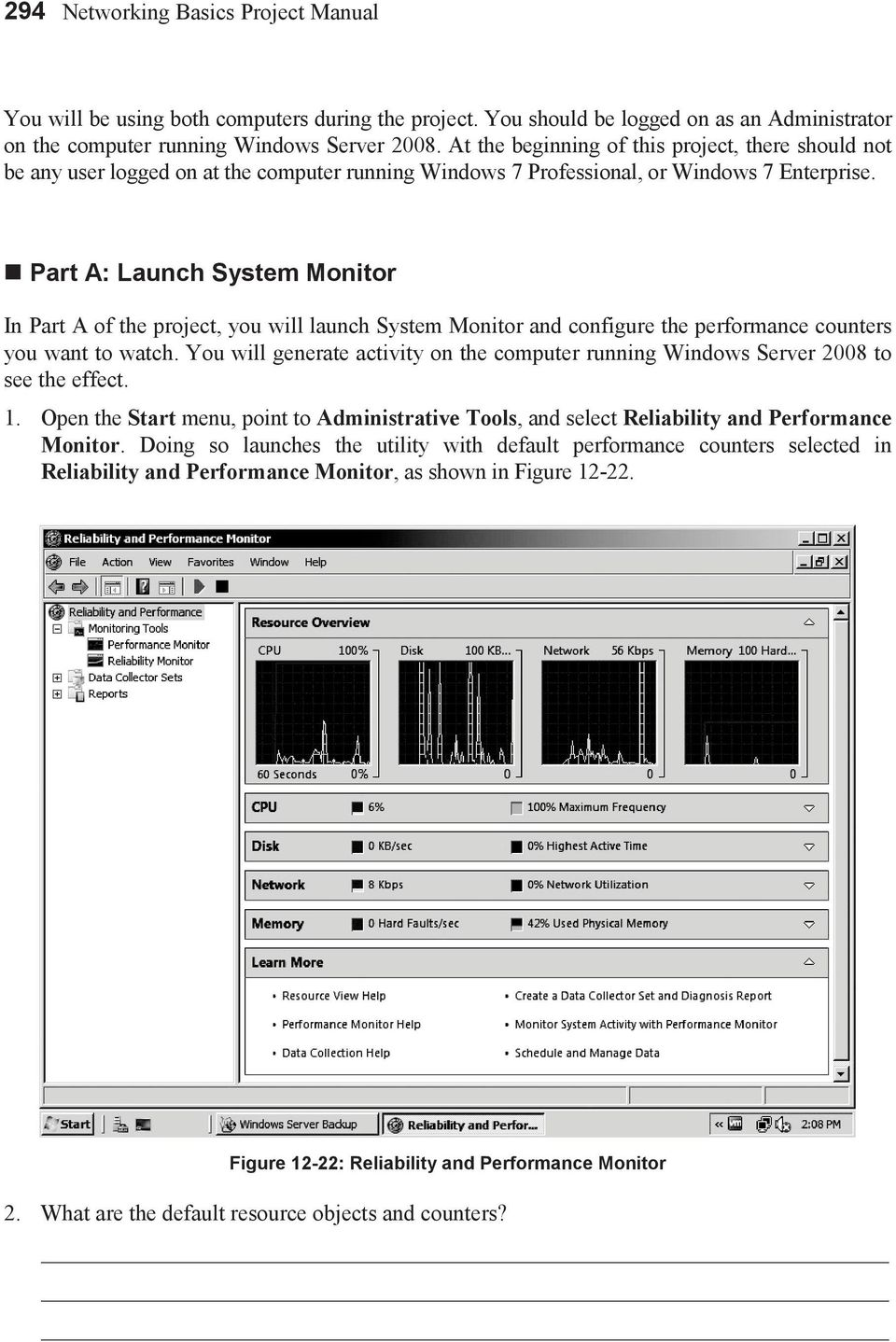 Part A: Launch System Monitor In Part A of the project, you will launch System Monitor and configure the performance counters you want to watch.