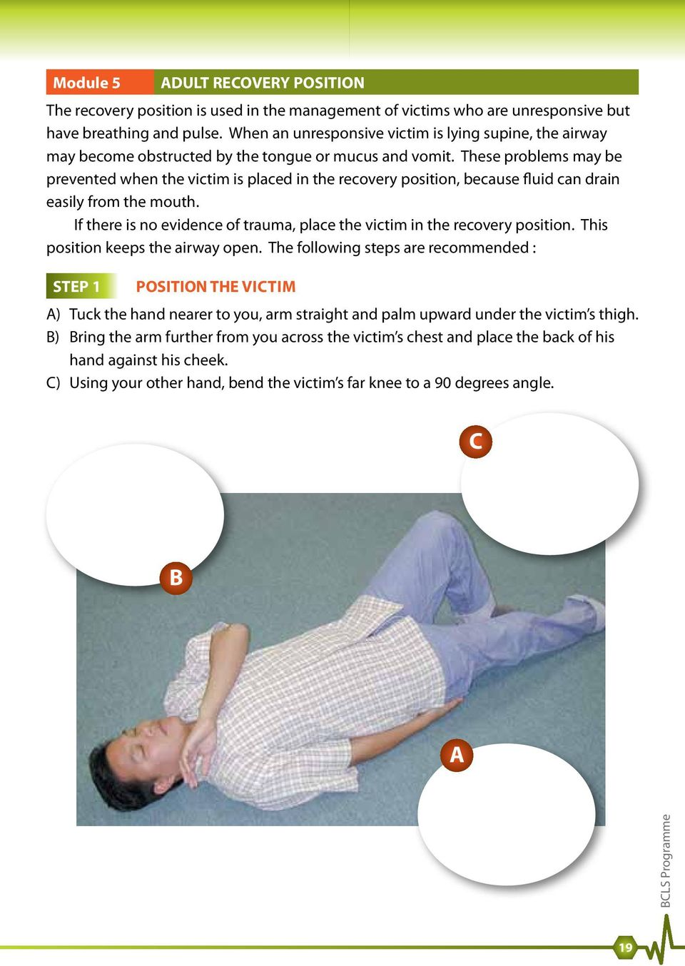 These problems may be prevented when the victim is placed in the recovery position, because fluid can drain easily from the mouth.