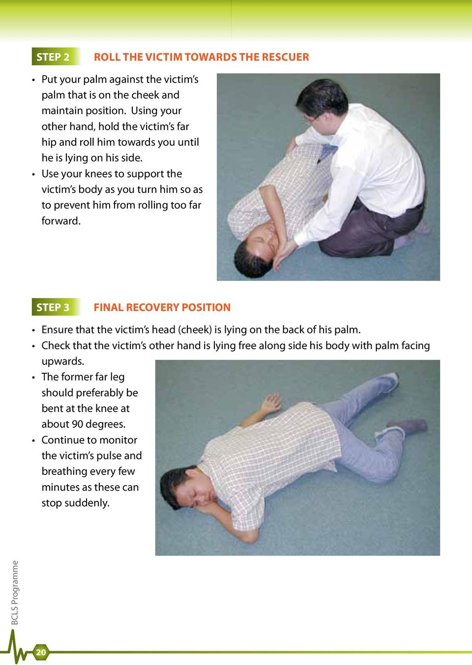 Use your knees to support the victim s body as you turn him so as to prevent him from rolling too far forward.