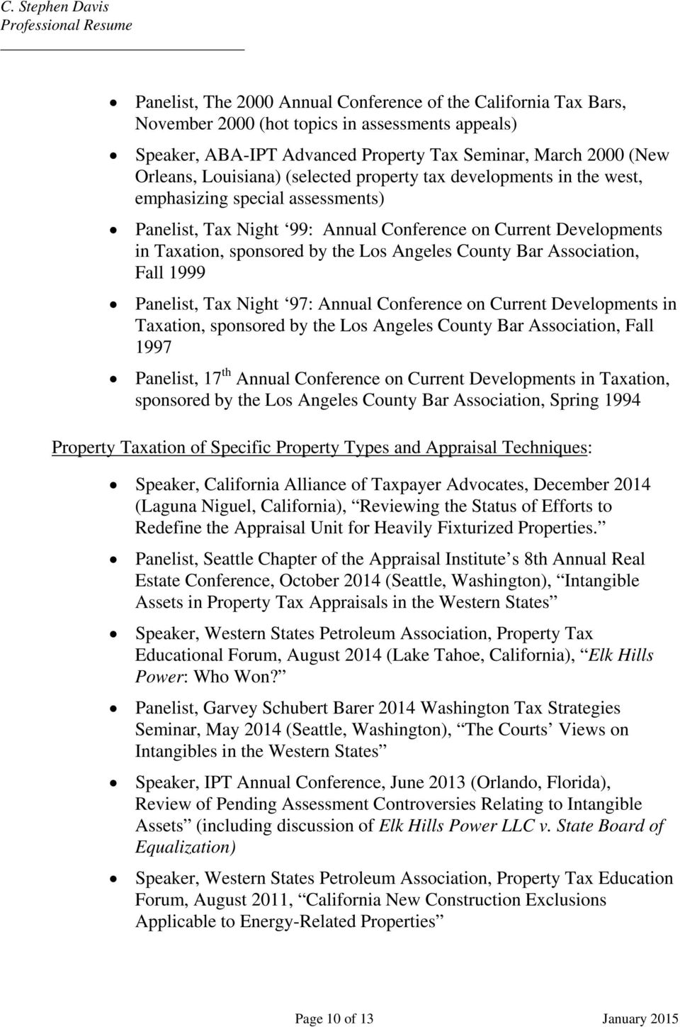 Bar Association, Fall 1999 Panelist, Tax Night 97: Annual Conference on Current Developments in Taxation, sponsored by the Los Angeles County Bar Association, Fall 1997 Panelist, 17 th Annual