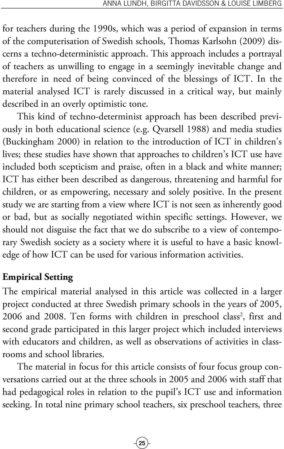 In the material analysed ICT is rarely discussed in a critical way, but mainly described in an overly optimistic tone.