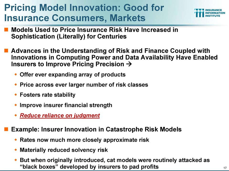 ever larger number of risk classes Fosters rate stability Improve insurer financial strength Reduce reliance on judgment Example: Insurer Innovation in Catastrophe Risk Models Rates now