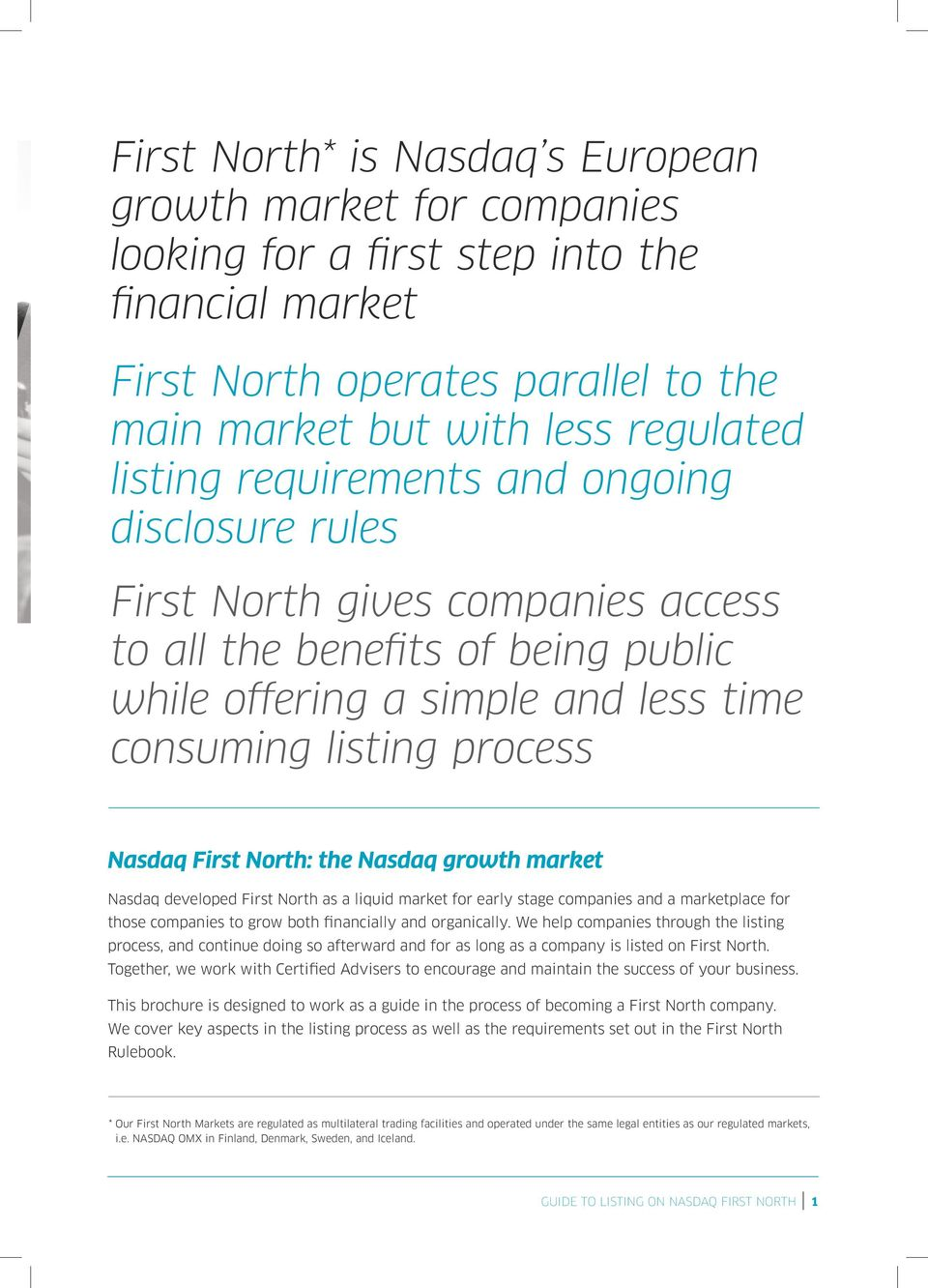 the Nasdaq growth market Nasdaq developed First North as a liquid market for early stage companies and a marketplace for those companies to grow both financially and organically.