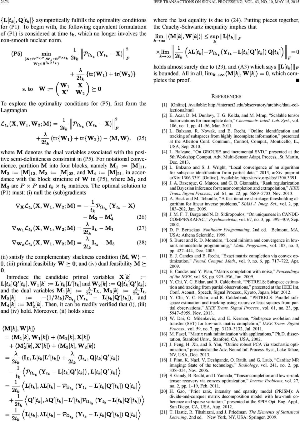 surely due to (23), and (A3) which says is bounded All in all,, which completes the proof To explore the optimality conditions for (P5), first form the Lagrangian (25) where denotes the dual