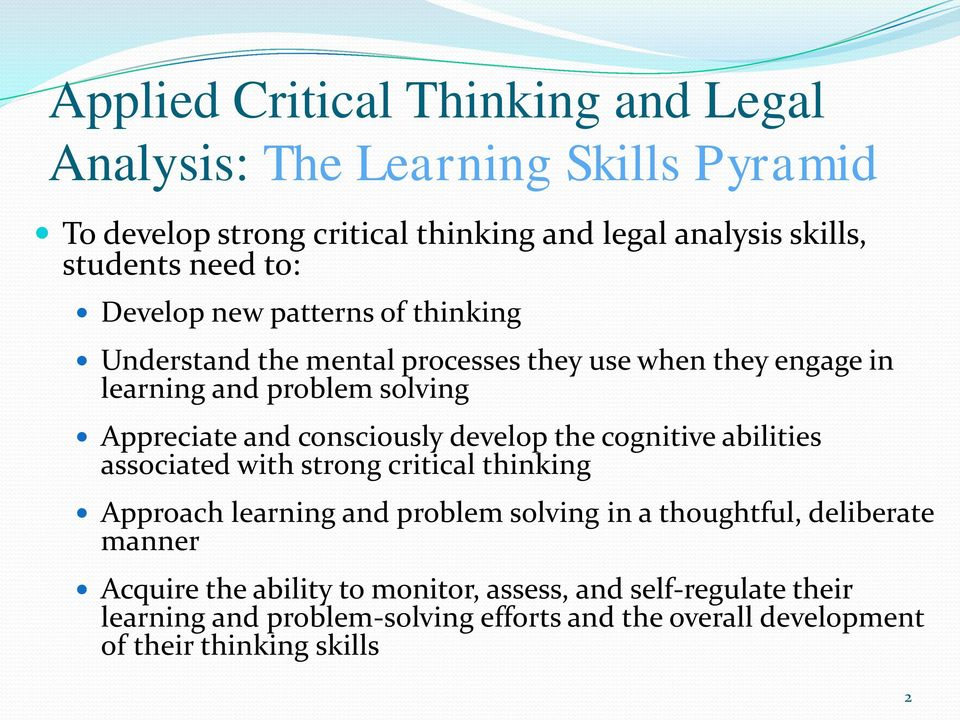 abilities associated with strong critical thinking Approach learning and problem solving in a thoughtful, deliberate manner Acquire