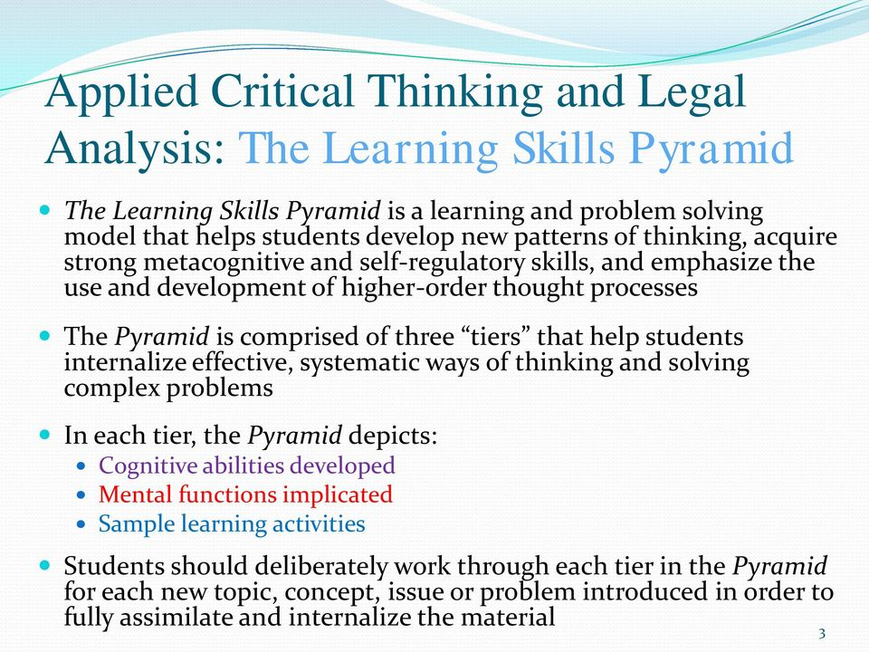 ways of thinking and solving complex problems In each tier, the Pyramid depicts: Cognitive abilities developed Mental functions implicated Sample learning activities