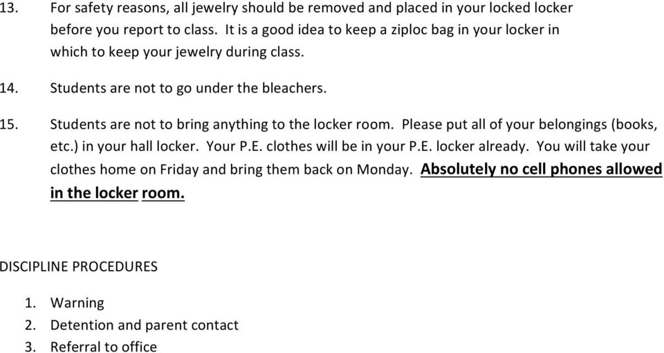 Students are not to bring anything to the locker room. Please put all of your belongings (books, etc.) in your hall locker. Your P.E. clothes will be in your P.E. locker already.