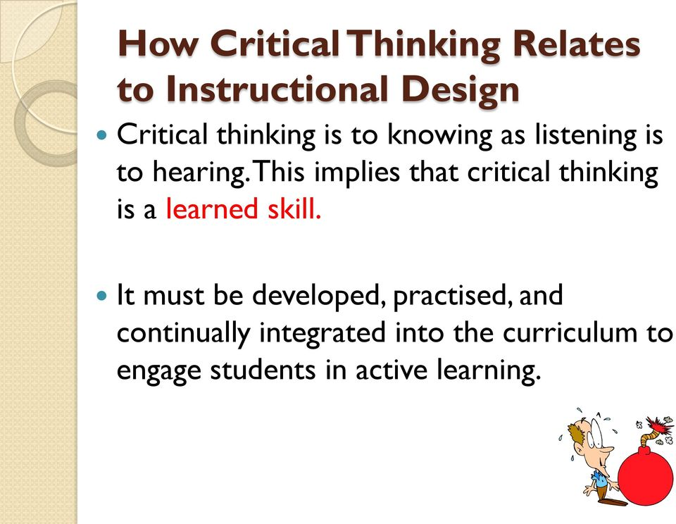 This implies that critical thinking is a learned skill.