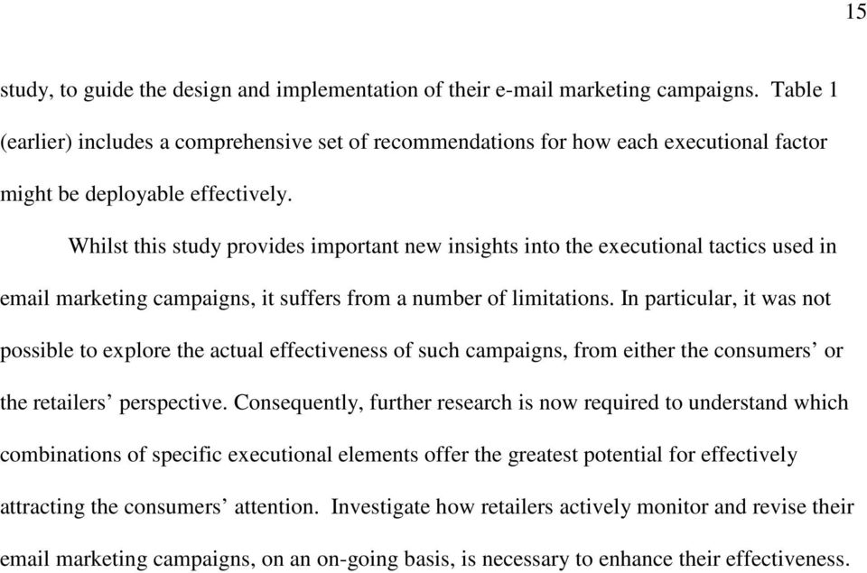 Whilst this study provides important new insights into the executional tactics used in email marketing campaigns, it suffers from a number of limitations.