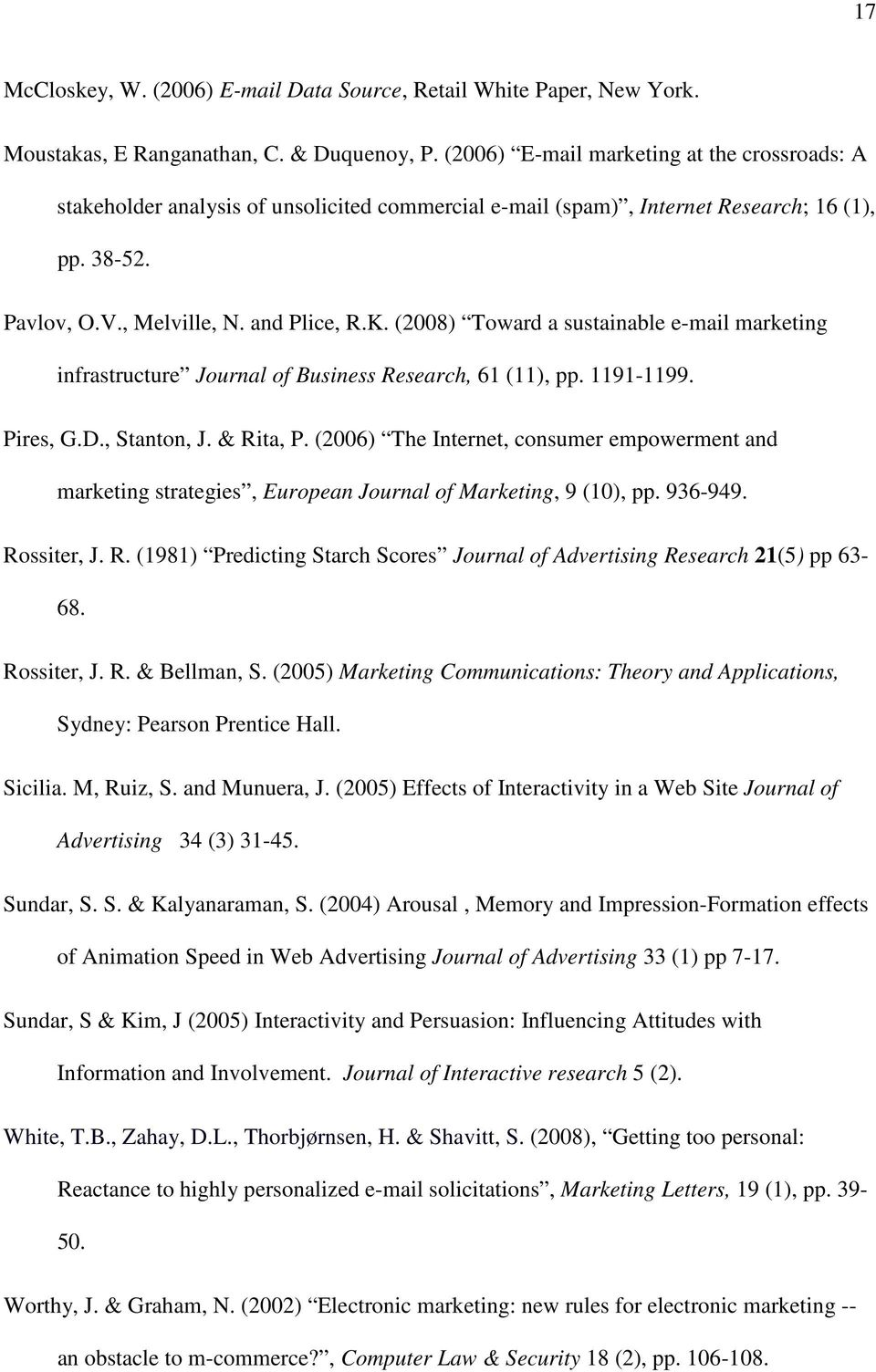 (2008) Toward a sustainable e-mail marketing infrastructure Journal of Business Research, 61 (11), pp. 1191-1199. Pires, G.D., Stanton, J. & Rita, P.