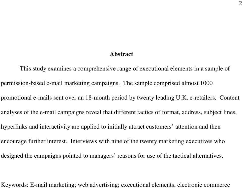 Content analyses of the e-mail campaigns reveal that different tactics of format, address, subject lines, hyperlinks and interactivity are applied to initially attract customers