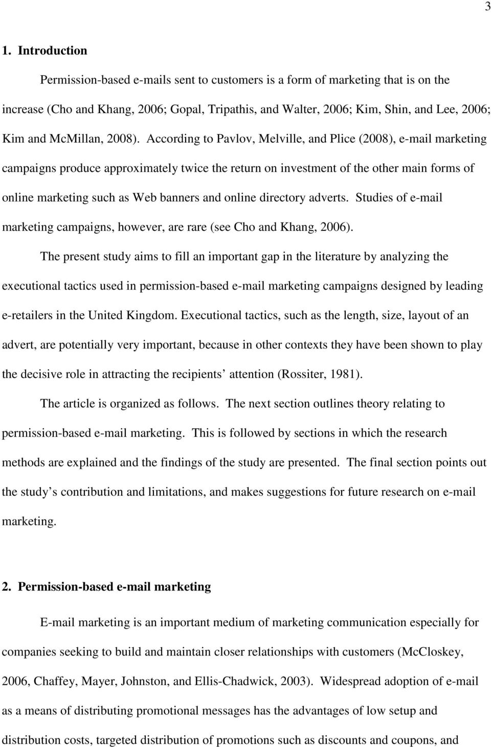 According to Pavlov, Melville, and Plice (2008), e-mail marketing campaigns produce approximately twice the return on investment of the other main forms of online marketing such as Web banners and