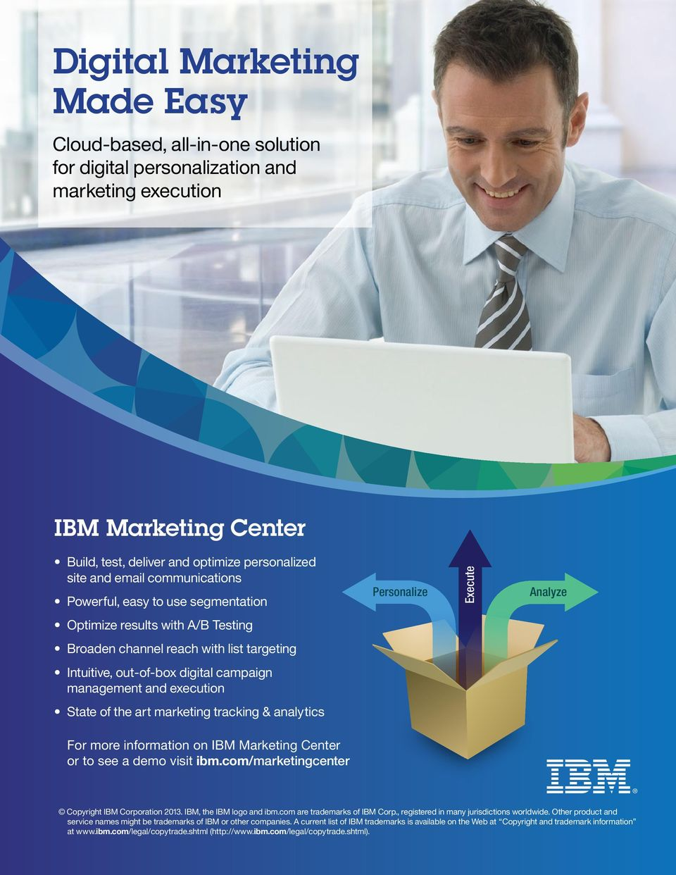 management and execution State of the art marketing tracking & analytics For more information on IBM Marketing Center or to see a demo visit ibm.com/marketingcenter Copyright IBM Corporation 2013.