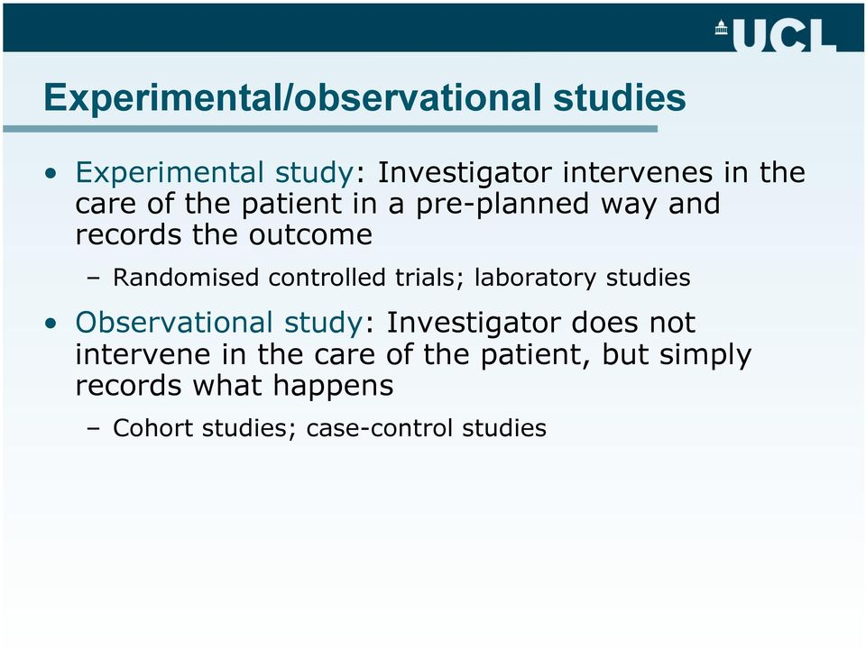 trials; laboratory studies Observational study: Investigator does not intervene in the