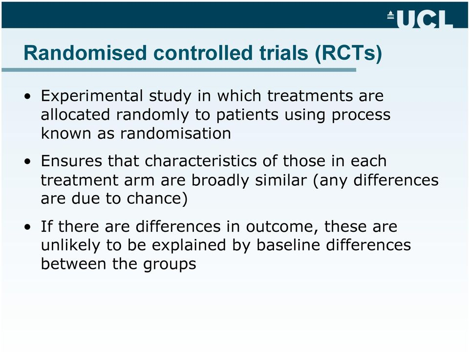 those in each treatment arm are broadly similar (any differences are due to chance) If there