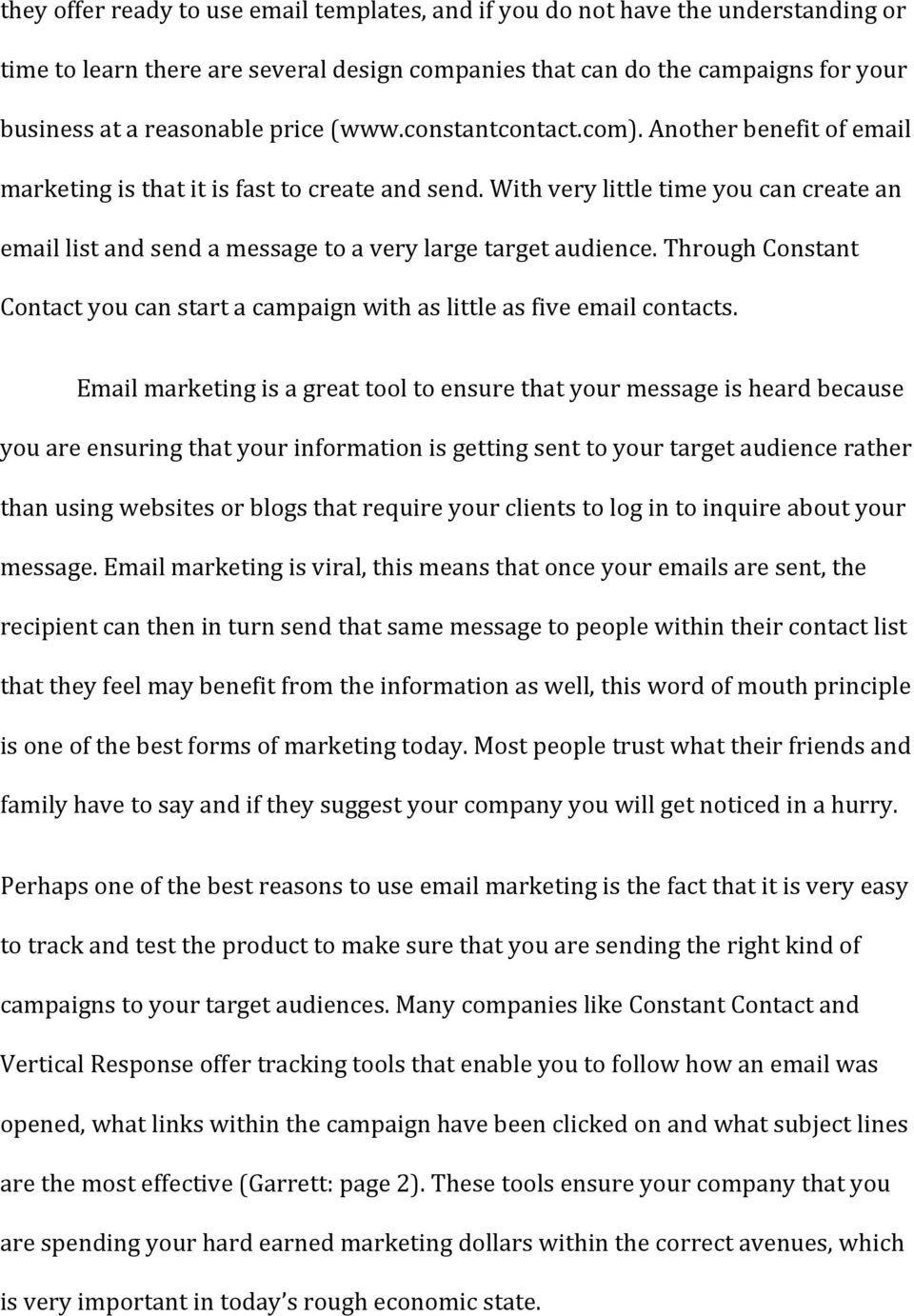 With very little time you can create an email list and send a message to a very large target audience. Through Constant Contact you can start a campaign with as little as five email contacts.