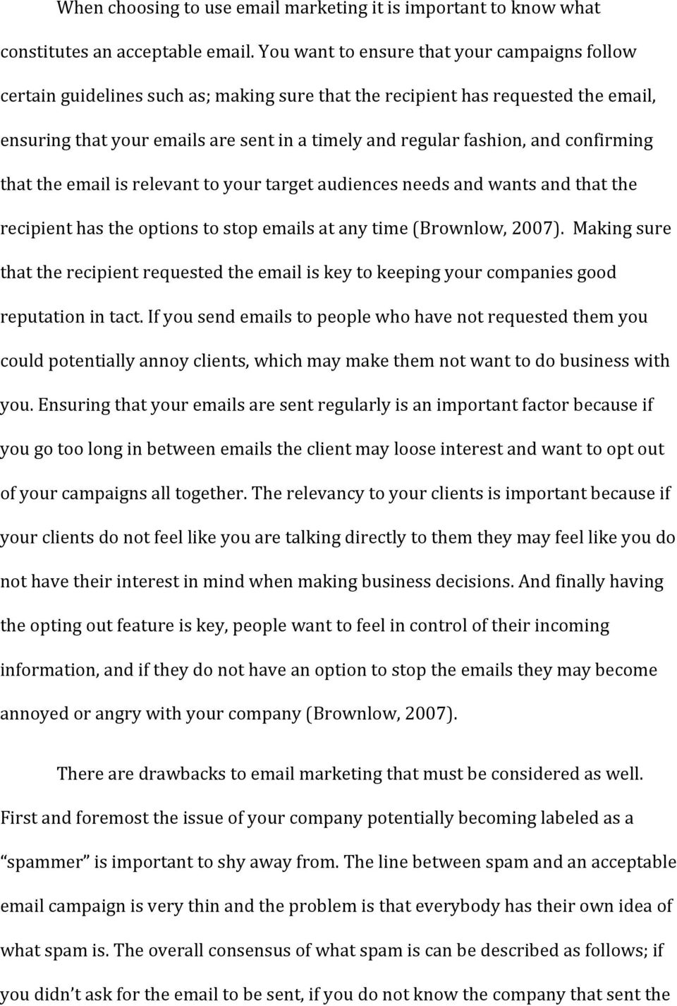 and confirming that the email is relevant to your target audiences needs and wants and that the recipient has the options to stop emails at any time (Brownlow, 2007).