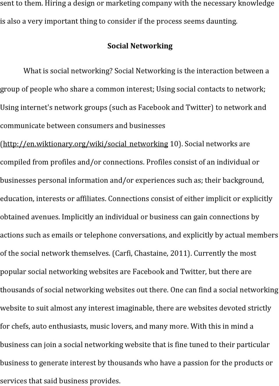 and communicate between consumers and businesses (http://en.wiktionary.org/wiki/social_networking 10). Social networks are compiled from profiles and/or connections.