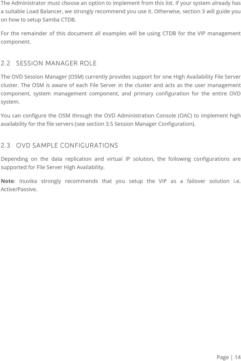 2 SESSION MANAGER ROLE The OVD Session Manager (OSM) currently provides support for one High Availability File Server cluster.