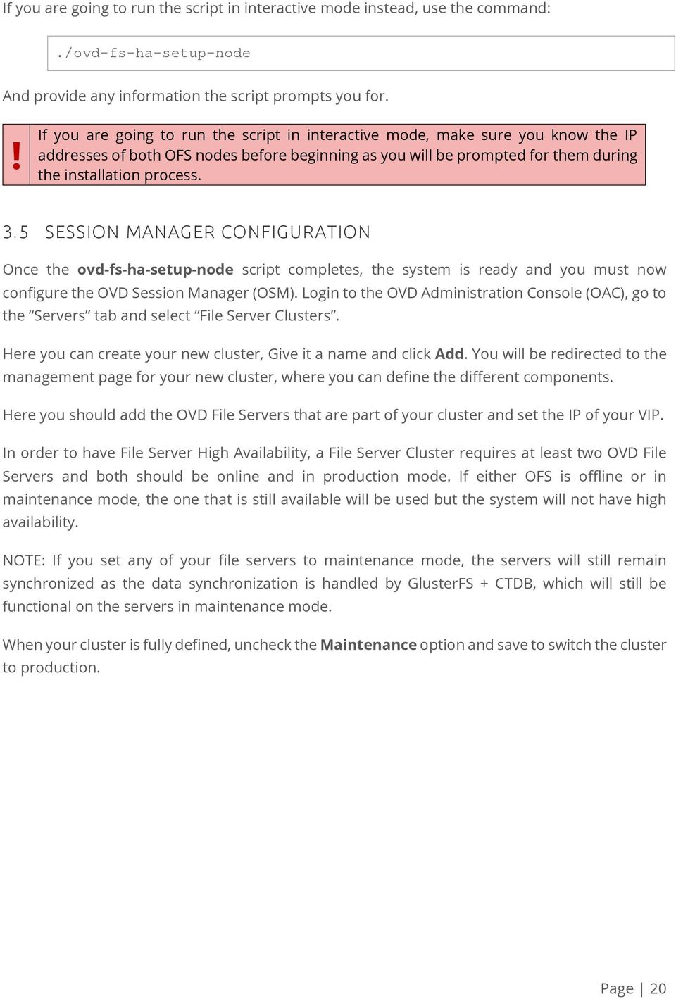 5 SESSION MANAGER CONFIGURATION Once the ovd-fs-ha-setup-node script completes, the system is ready and you must now configure the OVD Session Manager (OSM).