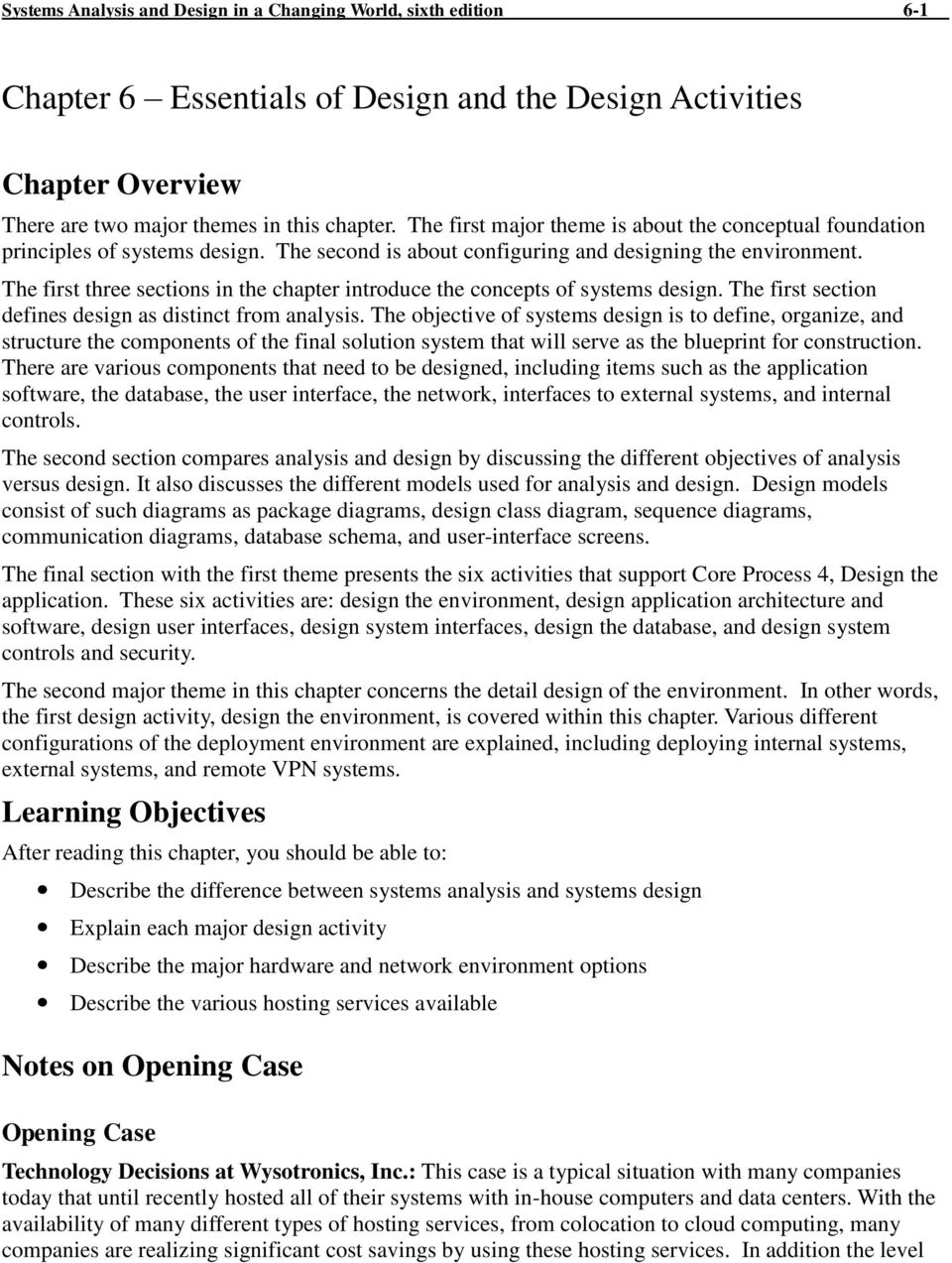The first three sections in the chapter introduce the concepts of systems design. The first section defines design as distinct from analysis.