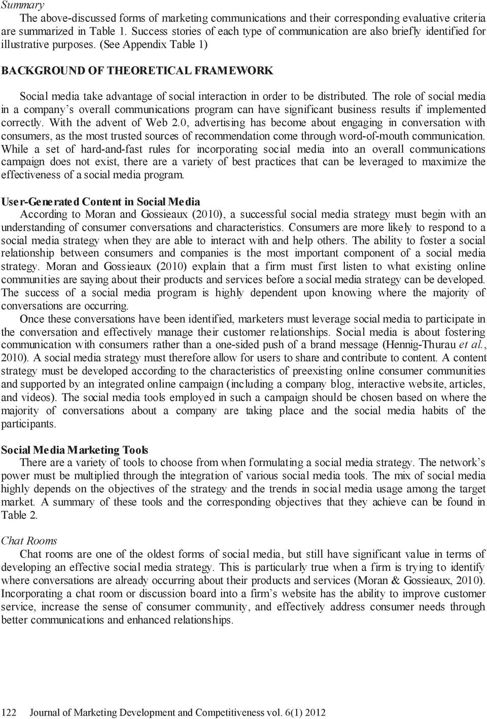 (See Appendix Table 1) BACKGROUND OF THEORETICAL FRAMEWORK Social media take advantage of social interaction in order to be distributed.