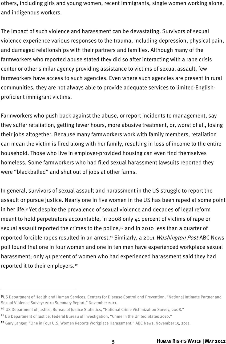 Although many of the farmworkers who reported abuse stated they did so after interacting with a rape crisis center or other similar agency providing assistance to victims of sexual assault, few