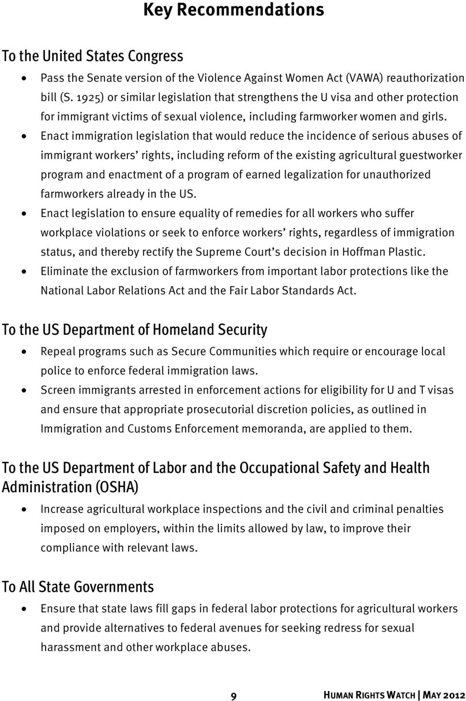 Enact immigration legislation that would reduce the incidence of serious abuses of immigrant workers rights, including reform of the existing agricultural guestworker program and enactment of a