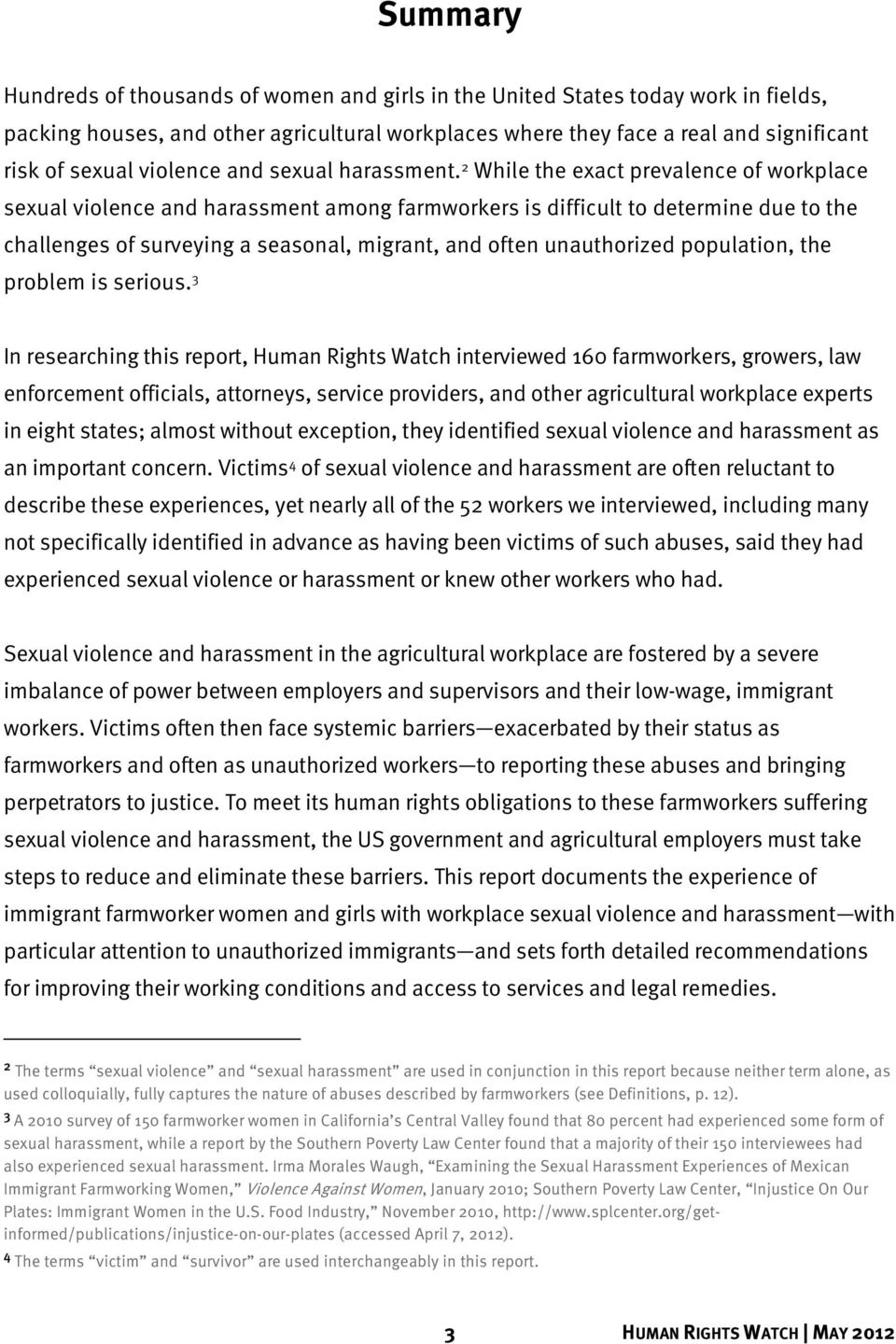 2 While the exact prevalence of workplace sexual violence and harassment among farmworkers is difficult to determine due to the challenges of surveying a seasonal, migrant, and often unauthorized