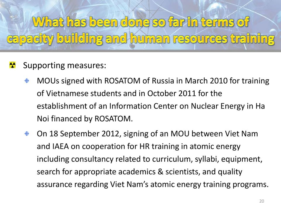On 18 September 2012, signing of an MOU between Viet Nam and IAEA on cooperation for HR training in atomic energy including