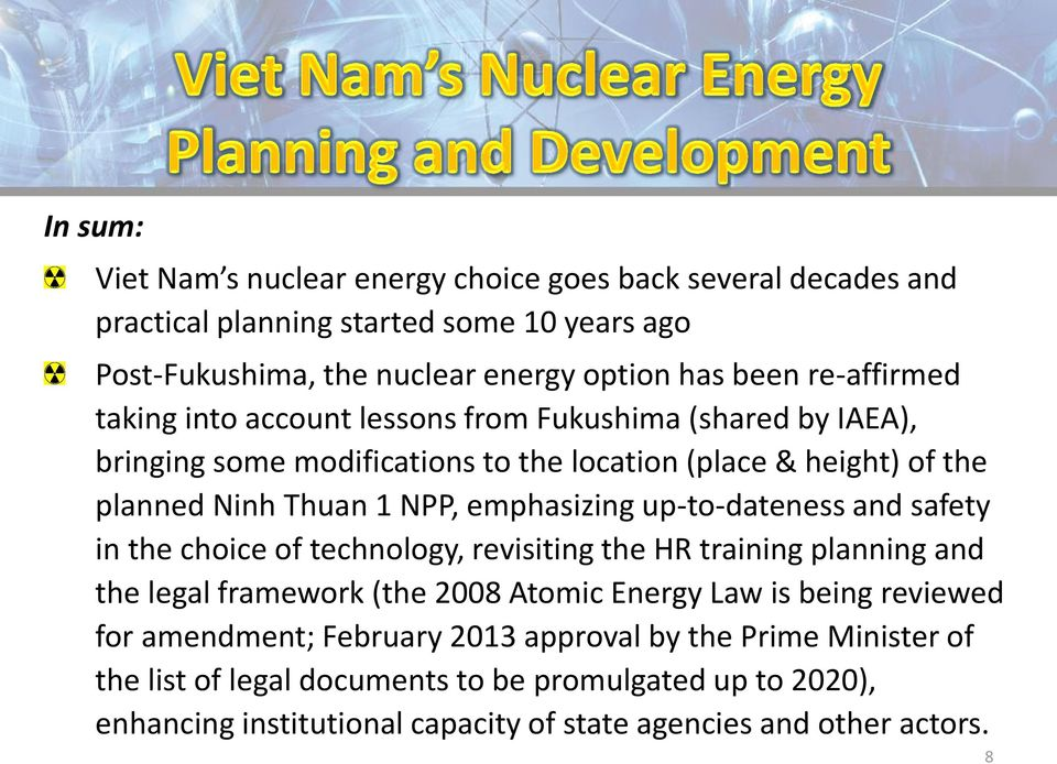 emphasizing up-to-dateness and safety in the choice of technology, revisiting the HR training planning and the legal framework (the 2008 Atomic Energy Law is being reviewed