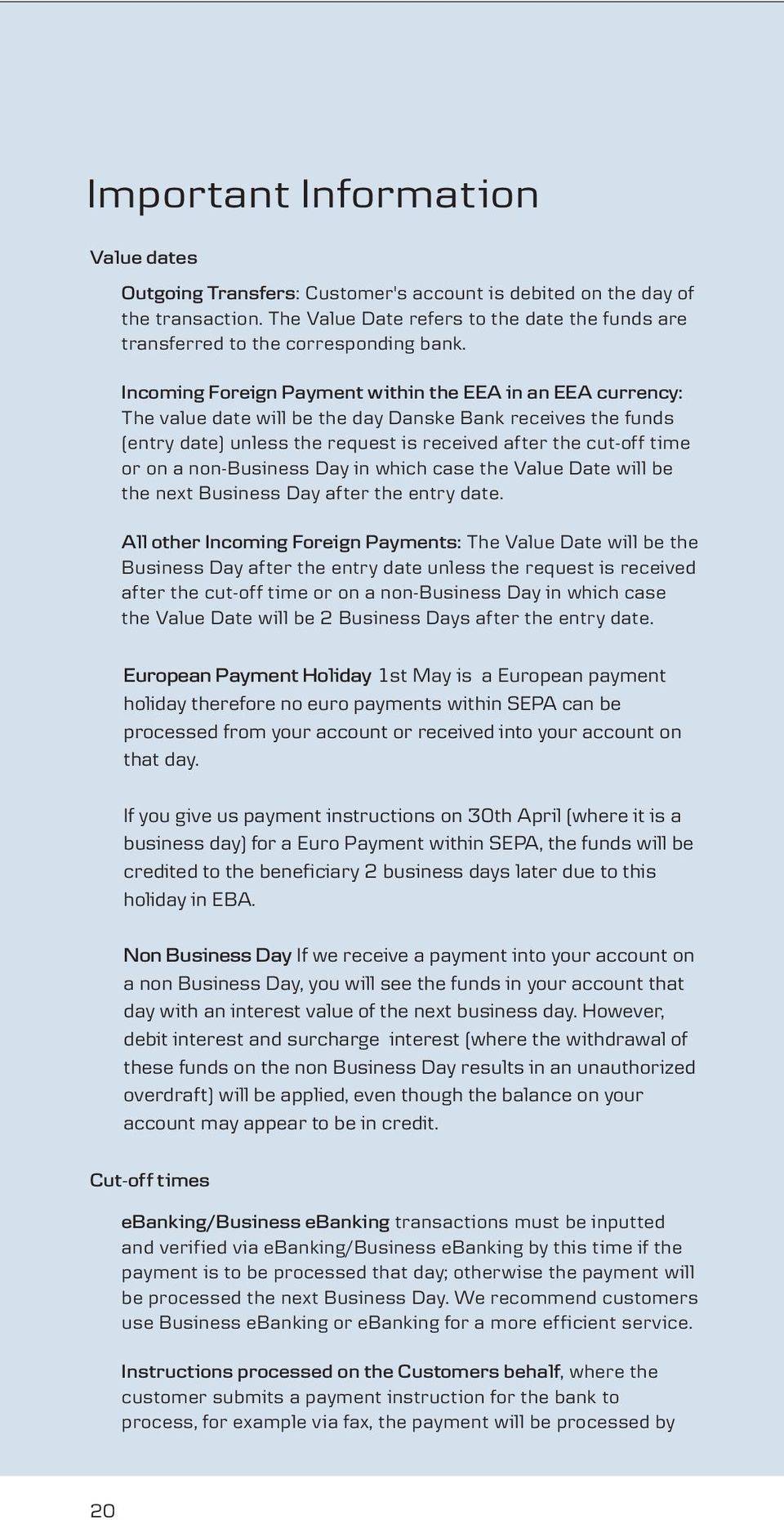 Incoming Foreign Payment within the EEA in an EEA currency: The value date will be the day Danske Bank receives the funds (entry date) unless the request is received after the cut-off time or on a