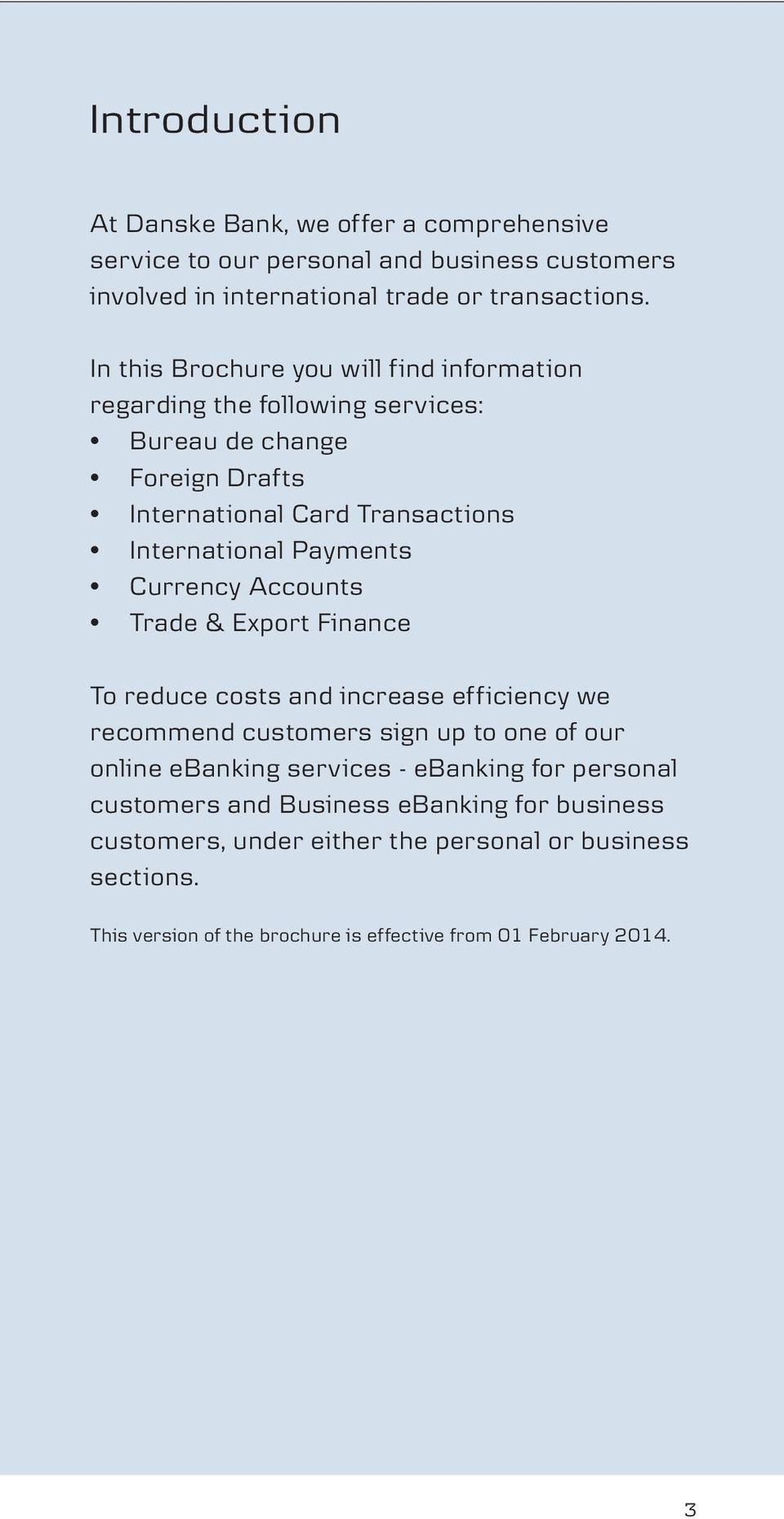 Currency Accounts Trade & Export Finance To reduce costs and increase efficiency we recommend customers sign up to one of our online ebanking services - ebanking