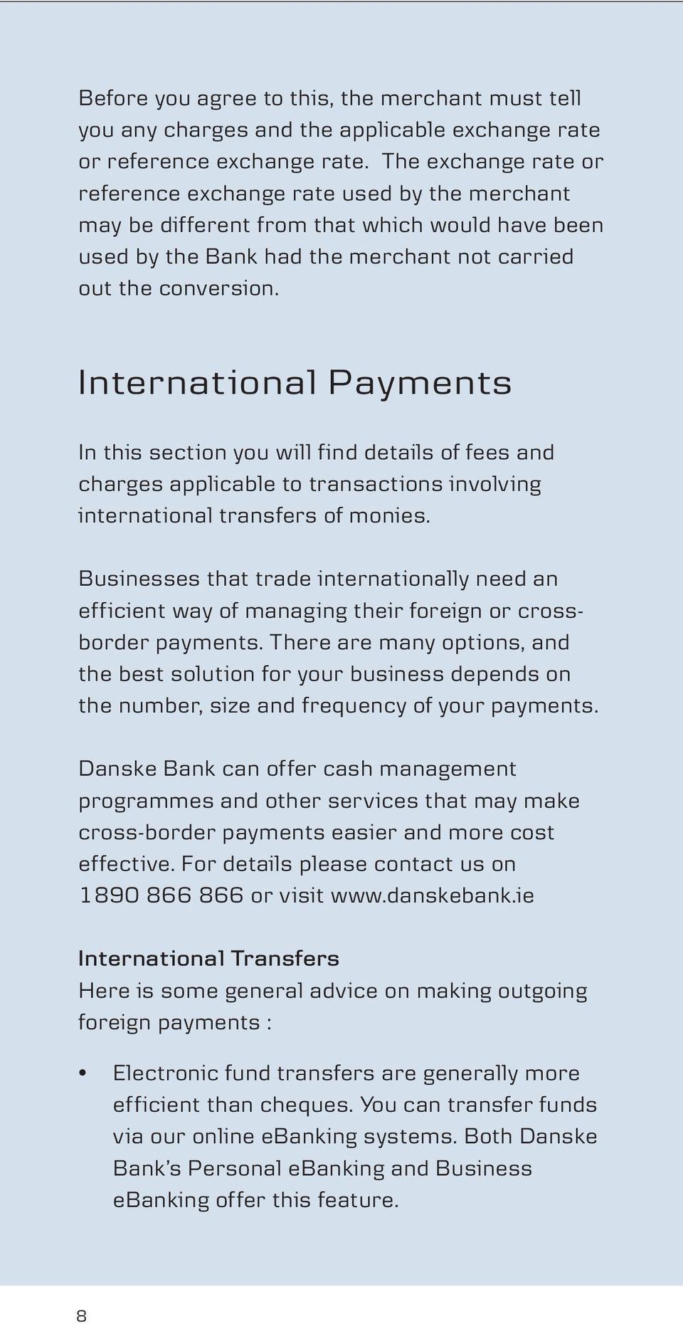 Internat ional Payments In this section you will find details of fees and charges applicable to transactions involving international transfers of monies.