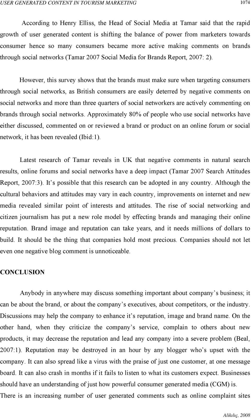 However, this survey shows that the brands must make sure when targeting consumers through social networks, as British consumers are easily deterred by negative comments on social networks and more