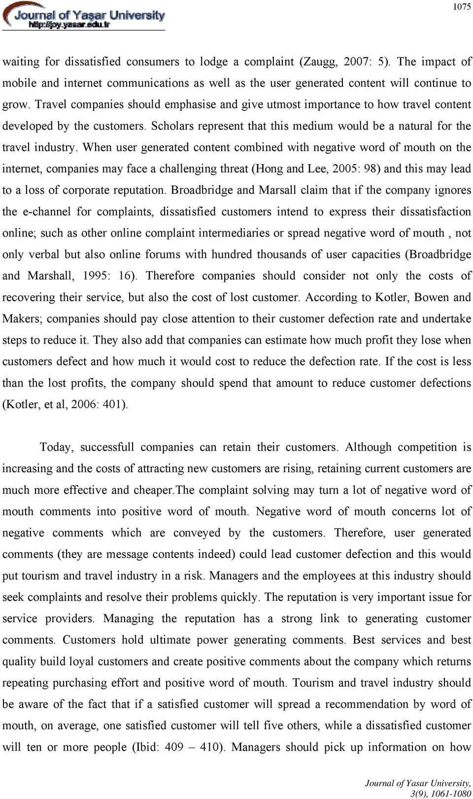 When user generated content combined with negative word of mouth on the internet, companies may face a challenging threat (Hong and Lee, 2005: 98) and this may lead to a loss of corporate reputation.
